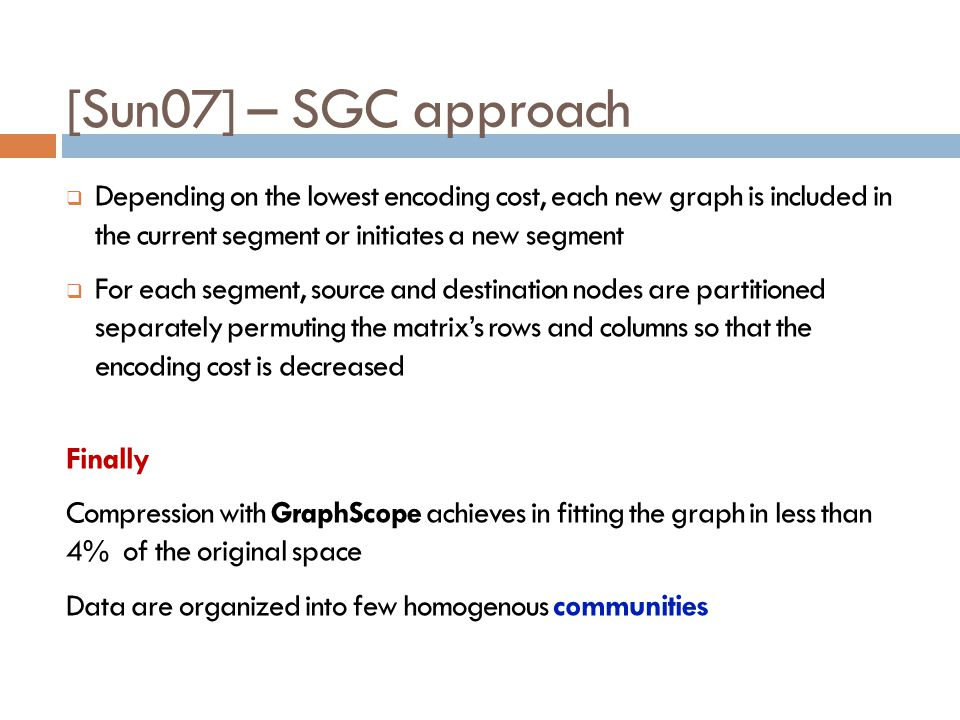 [Sun07] – SGC approach Depending on the lowest encoding cost, each new graph is included in the current segment or initiates a new segment.